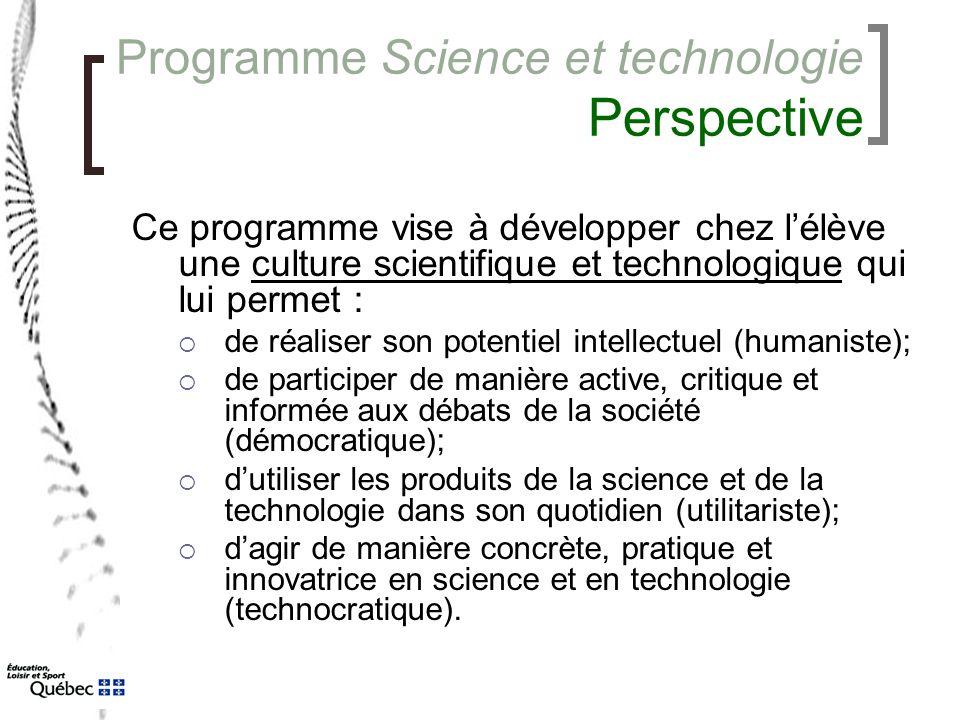 Programme Science et technologie Perspective Ce programme vise à développer chez l'élève une culture scientifique et technologique qui lui permet : 