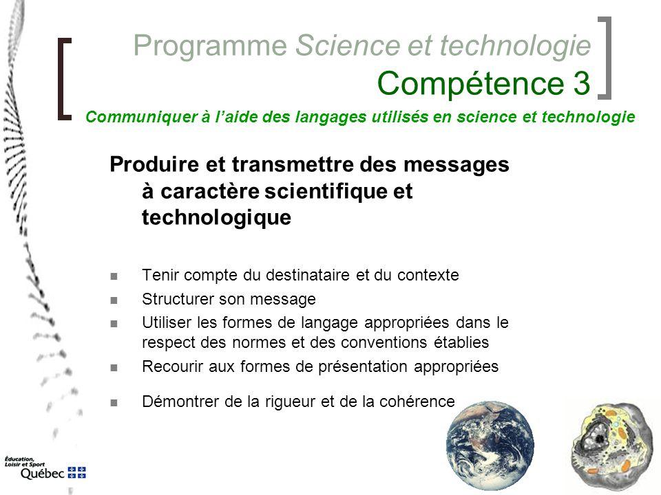 Programme Science et technologie Compétence 3 Produire et transmettre des messages à caractère scientifique et technologique Tenir compte du destinata
