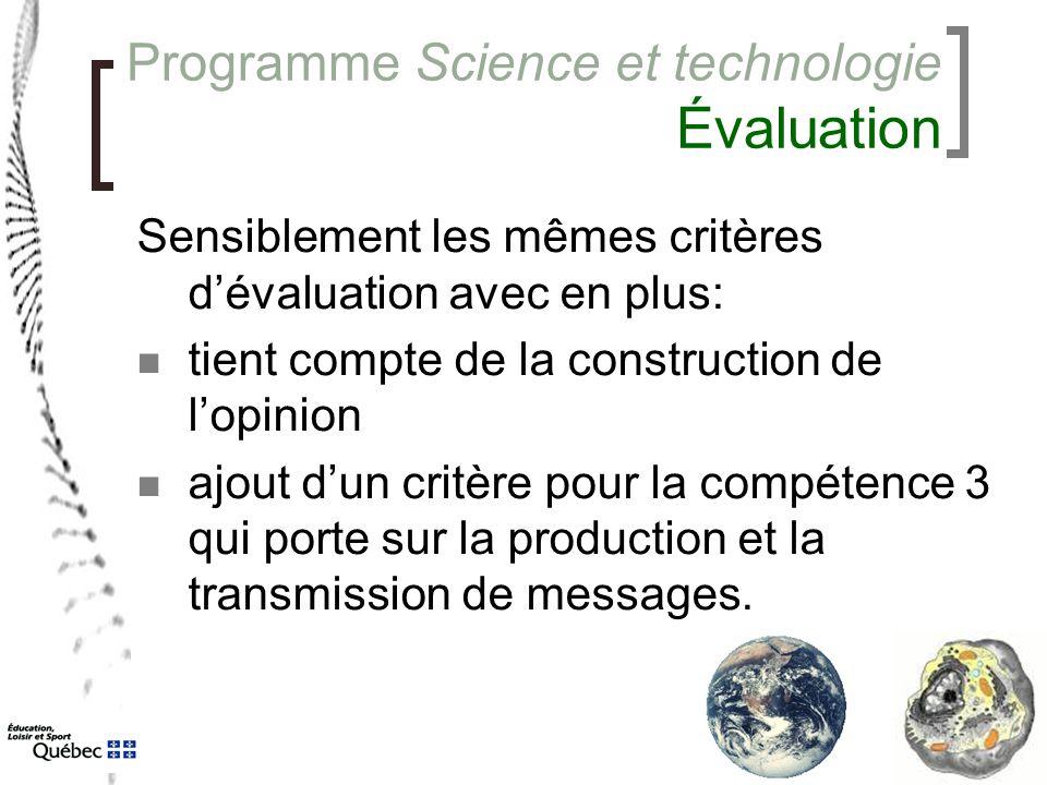 Programme Science et technologie Évaluation Sensiblement les mêmes critères d'évaluation avec en plus: tient compte de la construction de l'opinion aj