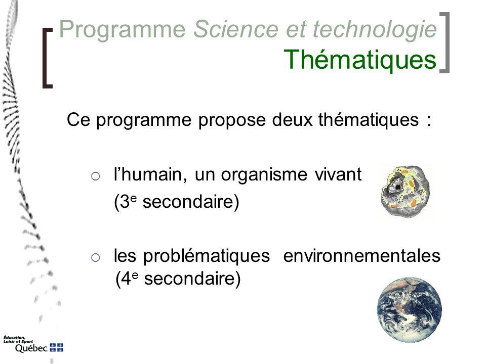 Programme Science et technologie Thématiques Ce programme propose deux thématiques :  l'humain, un organisme vivant (3 e secondaire)  les problémati