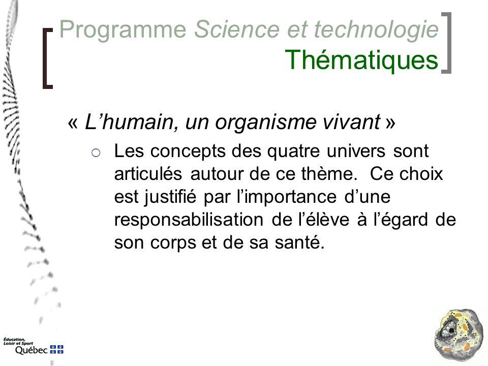Programme Science et technologie Thématiques « L'humain, un organisme vivant »  Les concepts des quatre univers sont articulés autour de ce thème. Ce