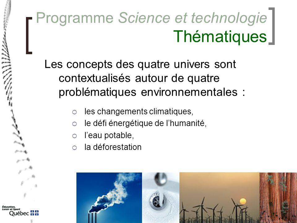 Programme Science et technologie Thématiques Les concepts des quatre univers sont contextualisés autour de quatre problématiques environnementales : 