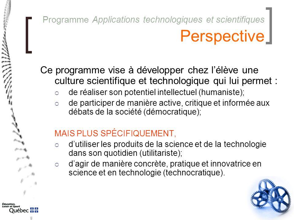 Programme Applications technologiques et scientifiques Perspective Ce programme vise à développer chez l'élève une culture scientifique et technologiq