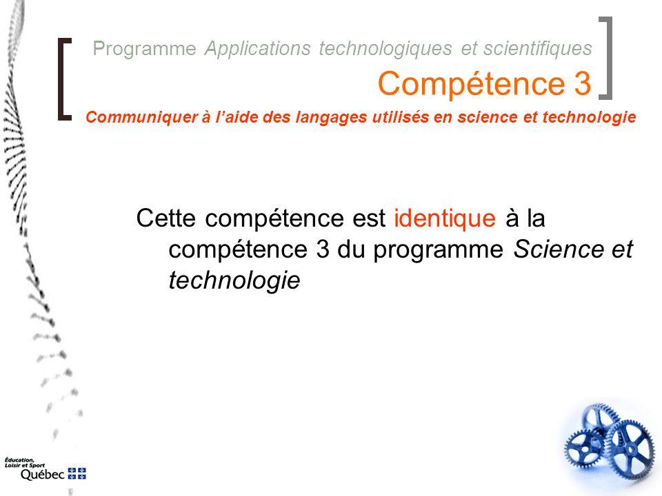 Programme Applications technologiques et scientifiques Compétence 3 Cette compétence est identique à la compétence 3 du programme Science et technolog