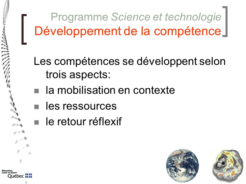 Programme Science et technologie Développement de la compétence Les compétences se développent selon trois aspects: la mobilisation en contexte les re