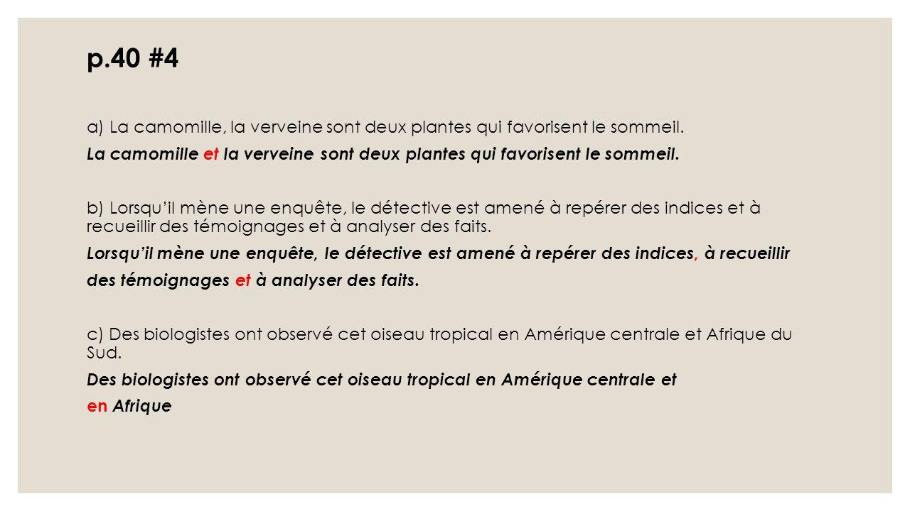 p.40 #4 a) La camomille, la verveine sont deux plantes qui favorisent le sommeil. La camomille et la verveine sont deux plantes qui favorisent le somm