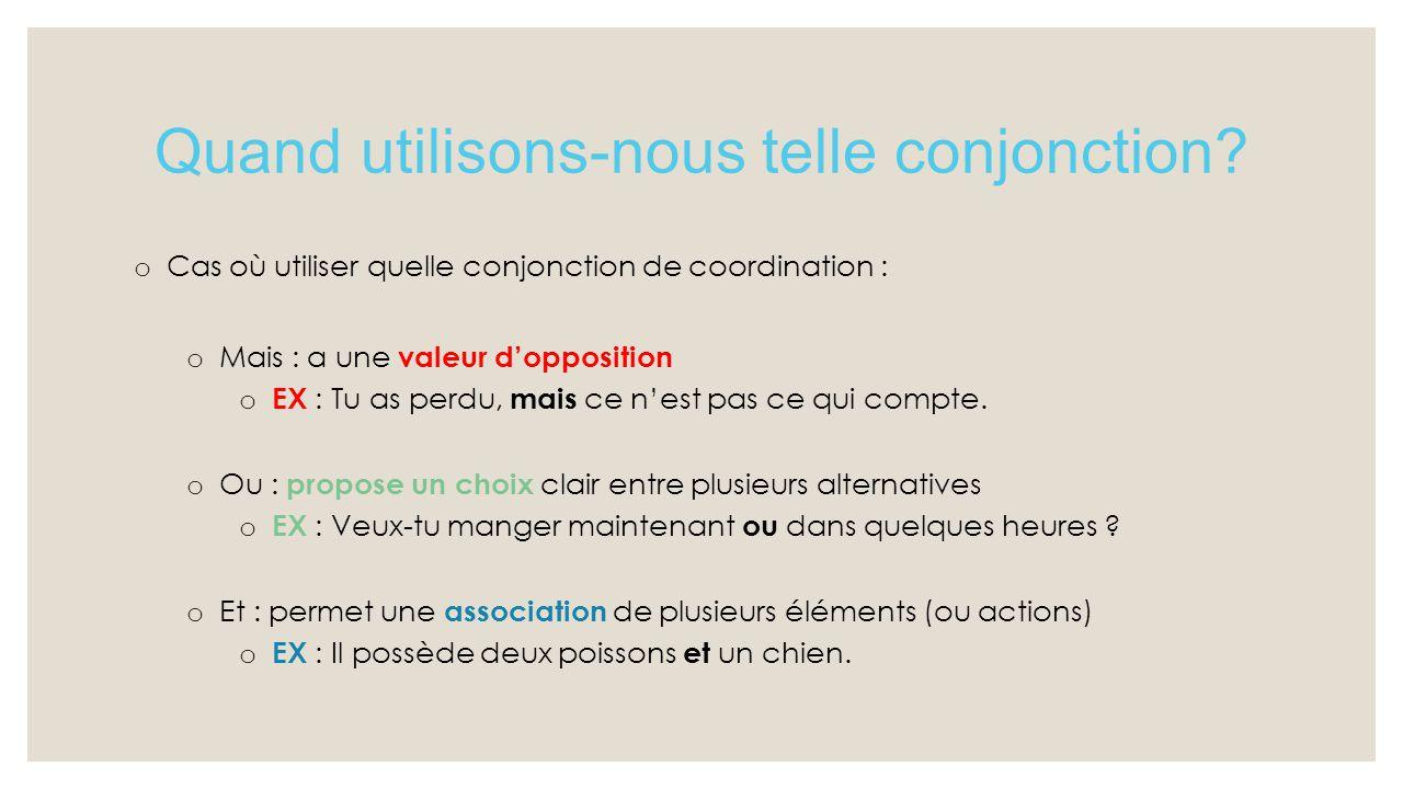 Quand utilisons-nous telle conjonction? o Cas où utiliser quelle conjonction de coordination : o Mais : a une valeur d'opposition o EX : Tu as perdu,