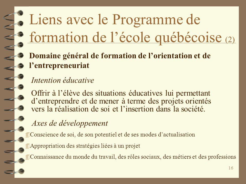 16 Liens avec le Programme de formation de l'école québécoise (2) Axes de développement Domaine général de formation de l'orientation et de l'entrepre