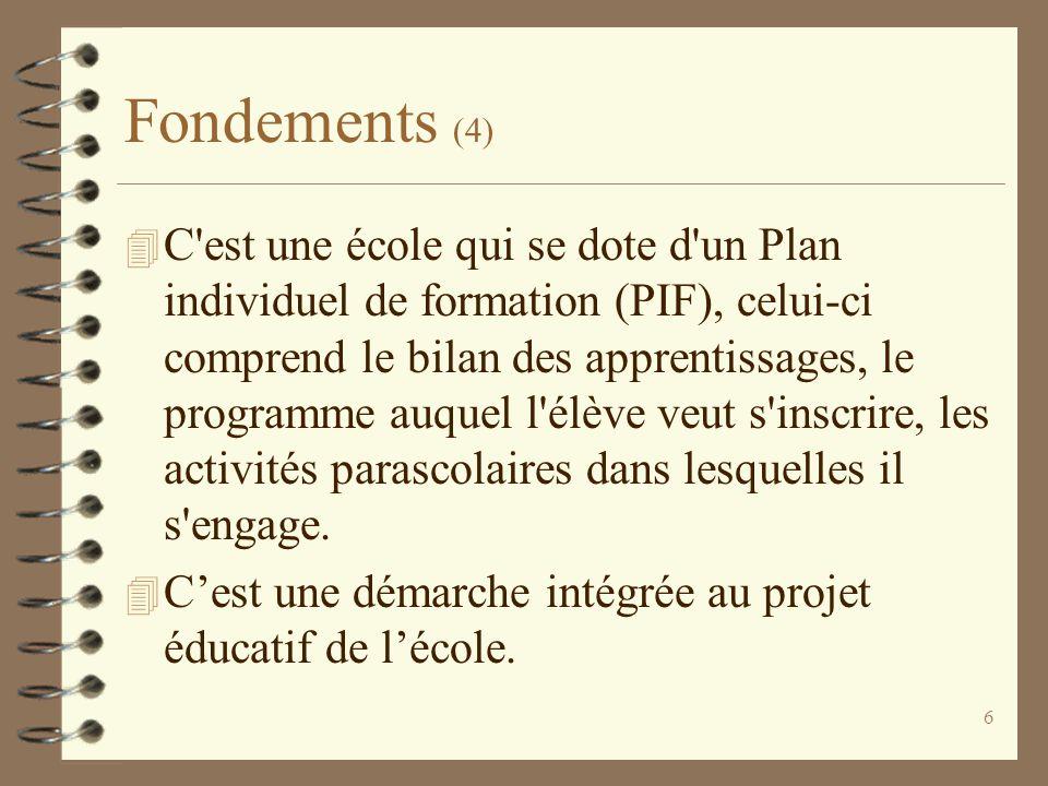 6 Fondements (4) 4 C'est une école qui se dote d'un Plan individuel de formation (PIF), celui-ci comprend le bilan des apprentissages, le programme au