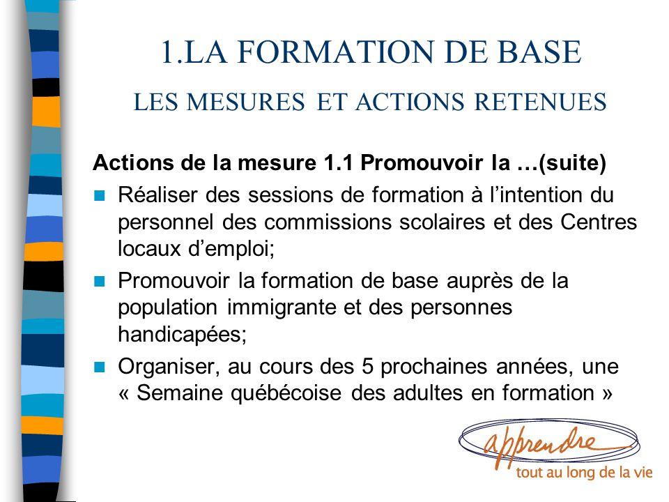 1.LA FORMATION DE BASE LES MESURES ET ACTIONS RETENUES Actions de la mesure 1.1 Promouvoir la …(suite) Réaliser des sessions de formation à l'intentio