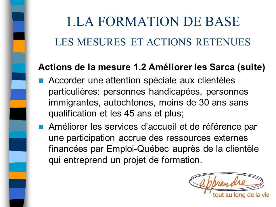1.LA FORMATION DE BASE LES MESURES ET ACTIONS RETENUES Actions de la mesure 1.2 Améliorer les Sarca (suite) Accorder une attention spéciale aux client