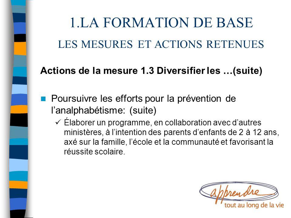 1.LA FORMATION DE BASE LES MESURES ET ACTIONS RETENUES Actions de la mesure 1.3 Diversifier les …(suite) Poursuivre les efforts pour la prévention de