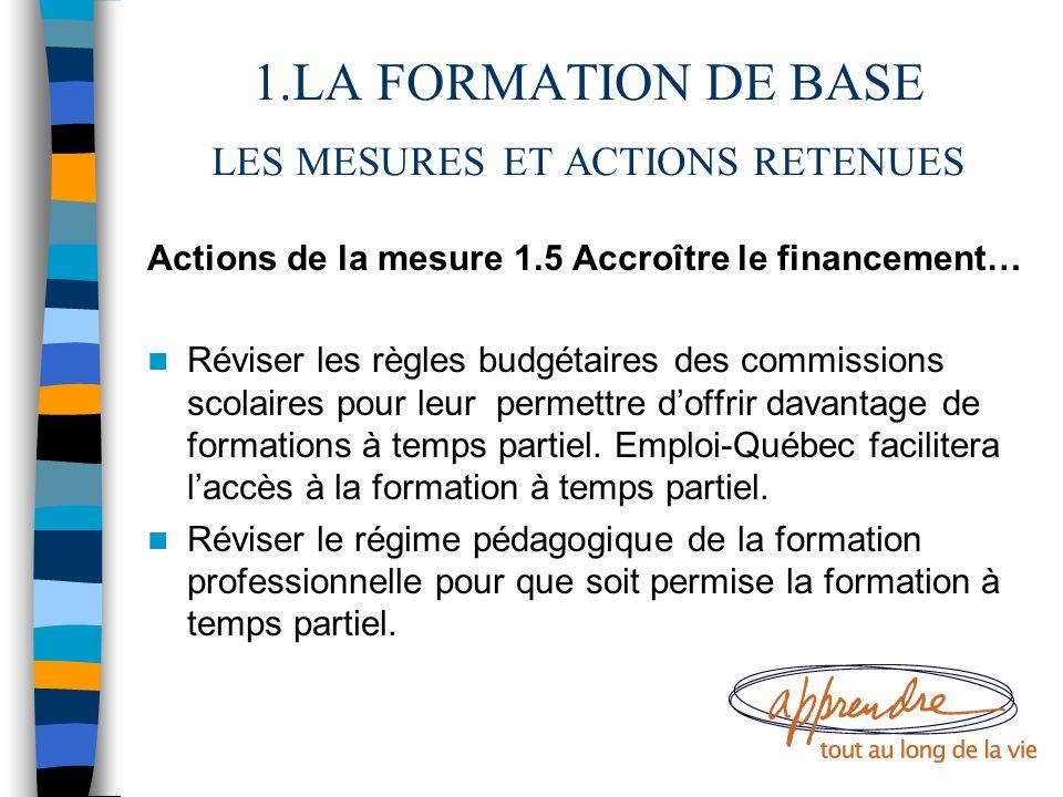 1.LA FORMATION DE BASE LES MESURES ET ACTIONS RETENUES Actions de la mesure 1.5 Accroître le financement… Réviser les règles budgétaires des commissio