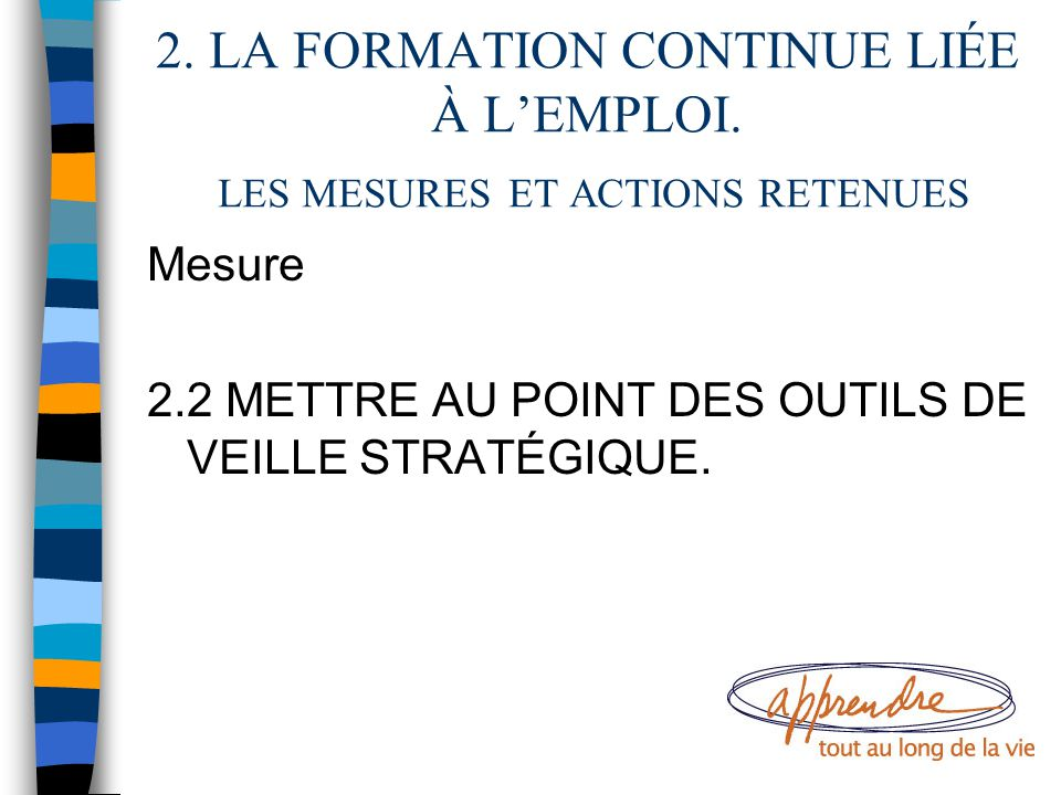 2. LA FORMATION CONTINUE LIÉE À L'EMPLOI. LES MESURES ET ACTIONS RETENUES Mesure 2.2 METTRE AU POINT DES OUTILS DE VEILLE STRATÉGIQUE.