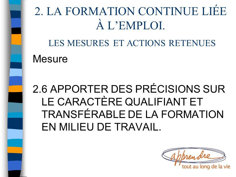 2. LA FORMATION CONTINUE LIÉE À L'EMPLOI. LES MESURES ET ACTIONS RETENUES Mesure 2.6 APPORTER DES PRÉCISIONS SUR LE CARACTÈRE QUALIFIANT ET TRANSFÉRAB