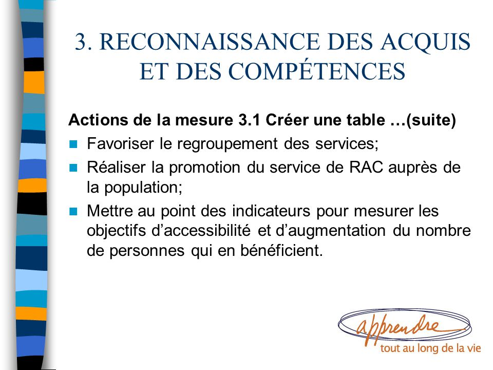 3. RECONNAISSANCE DES ACQUIS ET DES COMPÉTENCES Actions de la mesure 3.1 Créer une table …(suite) Favoriser le regroupement des services; Réaliser la