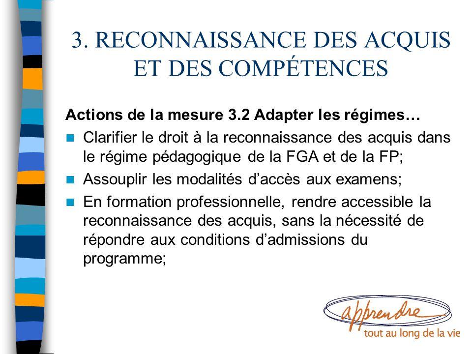 3. RECONNAISSANCE DES ACQUIS ET DES COMPÉTENCES Actions de la mesure 3.2 Adapter les régimes… Clarifier le droit à la reconnaissance des acquis dans l
