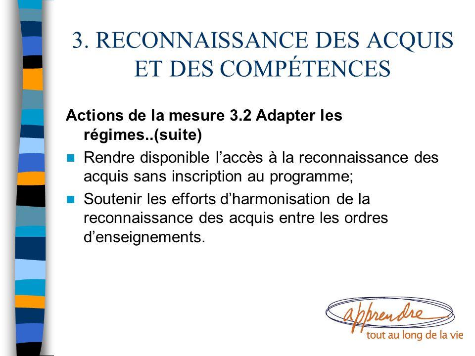 3. RECONNAISSANCE DES ACQUIS ET DES COMPÉTENCES Actions de la mesure 3.2 Adapter les régimes..(suite) Rendre disponible l'accès à la reconnaissance de