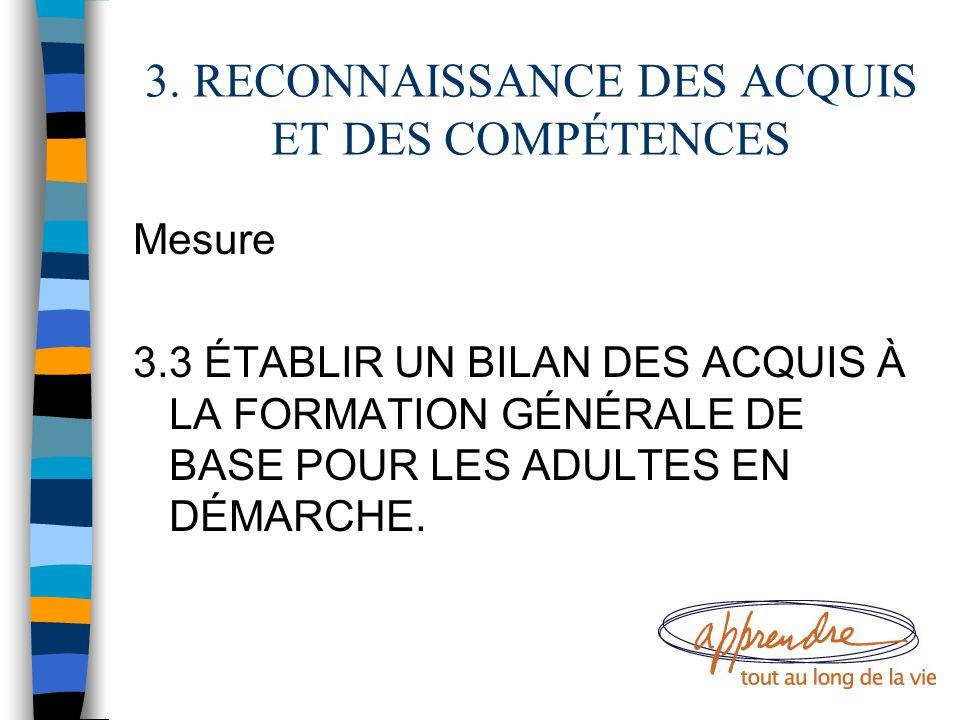 3. RECONNAISSANCE DES ACQUIS ET DES COMPÉTENCES Mesure 3.3 ÉTABLIR UN BILAN DES ACQUIS À LA FORMATION GÉNÉRALE DE BASE POUR LES ADULTES EN DÉMARCHE.