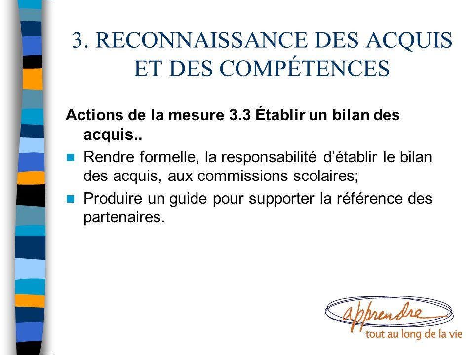3. RECONNAISSANCE DES ACQUIS ET DES COMPÉTENCES Actions de la mesure 3.3 Établir un bilan des acquis.. Rendre formelle, la responsabilité d'établir le