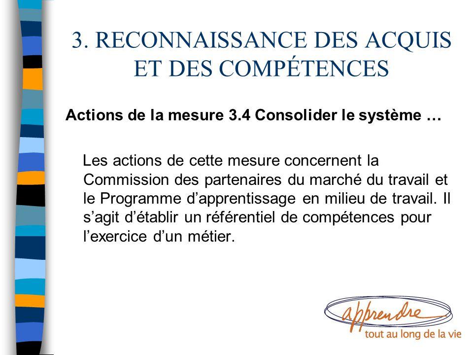 3. RECONNAISSANCE DES ACQUIS ET DES COMPÉTENCES Actions de la mesure 3.4 Consolider le système … Les actions de cette mesure concernent la Commission