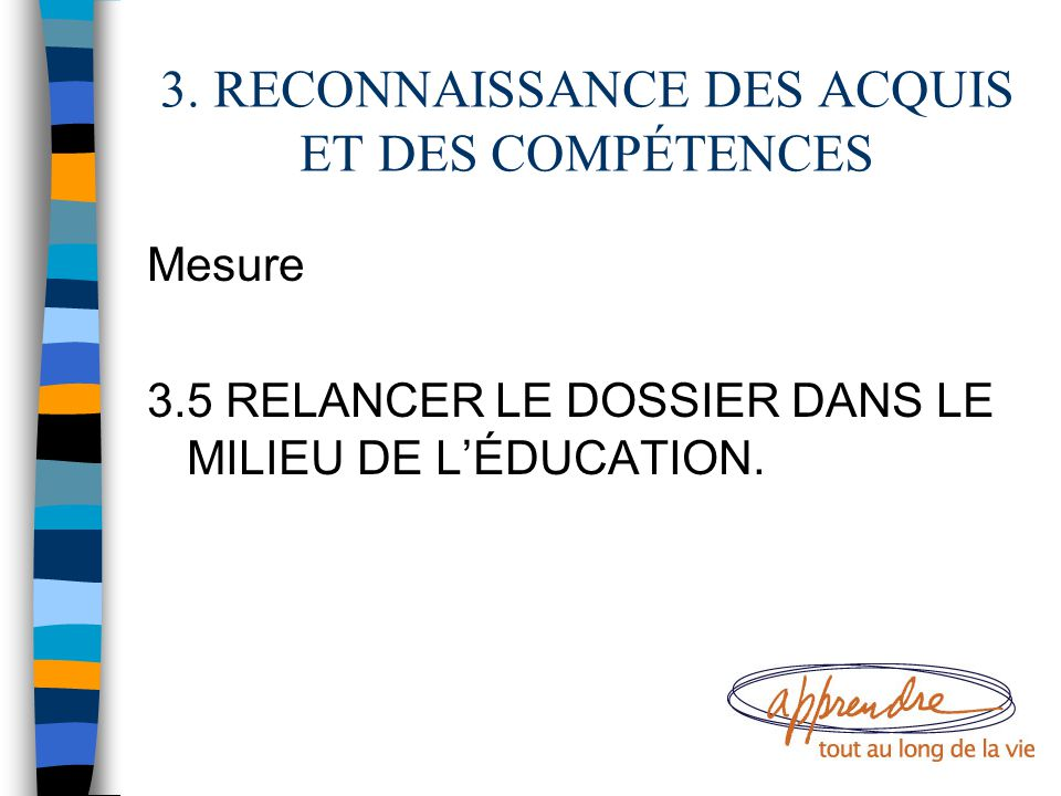 3. RECONNAISSANCE DES ACQUIS ET DES COMPÉTENCES Mesure 3.5 RELANCER LE DOSSIER DANS LE MILIEU DE L'ÉDUCATION.