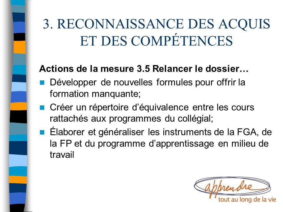 3. RECONNAISSANCE DES ACQUIS ET DES COMPÉTENCES Actions de la mesure 3.5 Relancer le dossier… Développer de nouvelles formules pour offrir la formatio