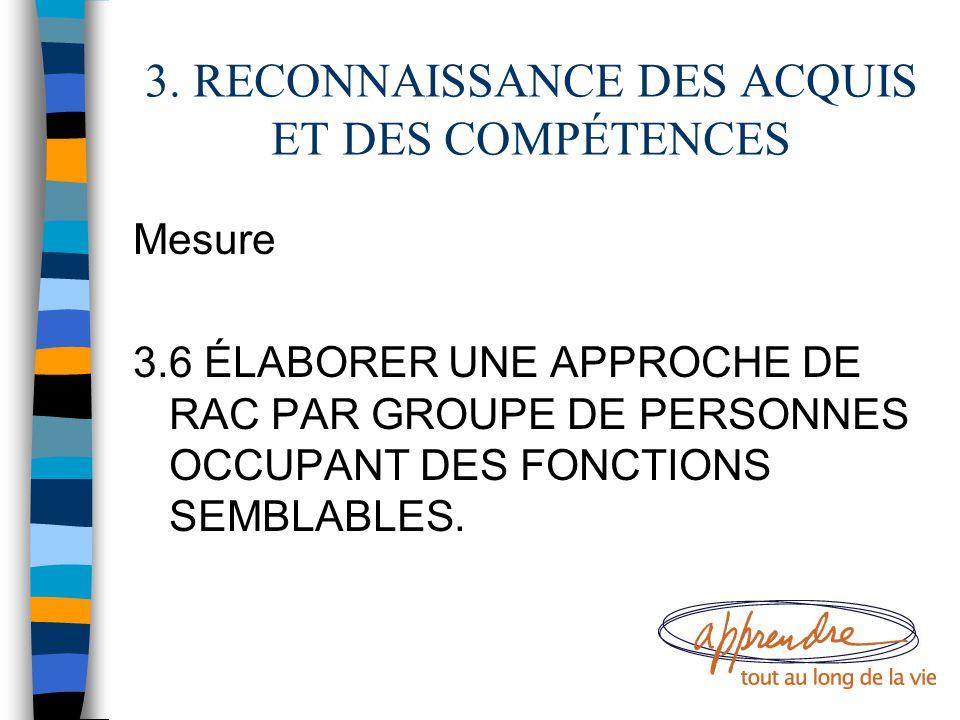 3. RECONNAISSANCE DES ACQUIS ET DES COMPÉTENCES Mesure 3.6 ÉLABORER UNE APPROCHE DE RAC PAR GROUPE DE PERSONNES OCCUPANT DES FONCTIONS SEMBLABLES.