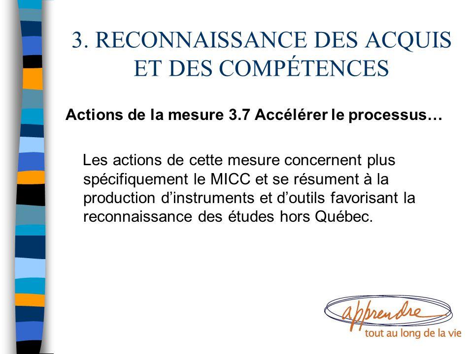 3. RECONNAISSANCE DES ACQUIS ET DES COMPÉTENCES Actions de la mesure 3.7 Accélérer le processus… Les actions de cette mesure concernent plus spécifiqu