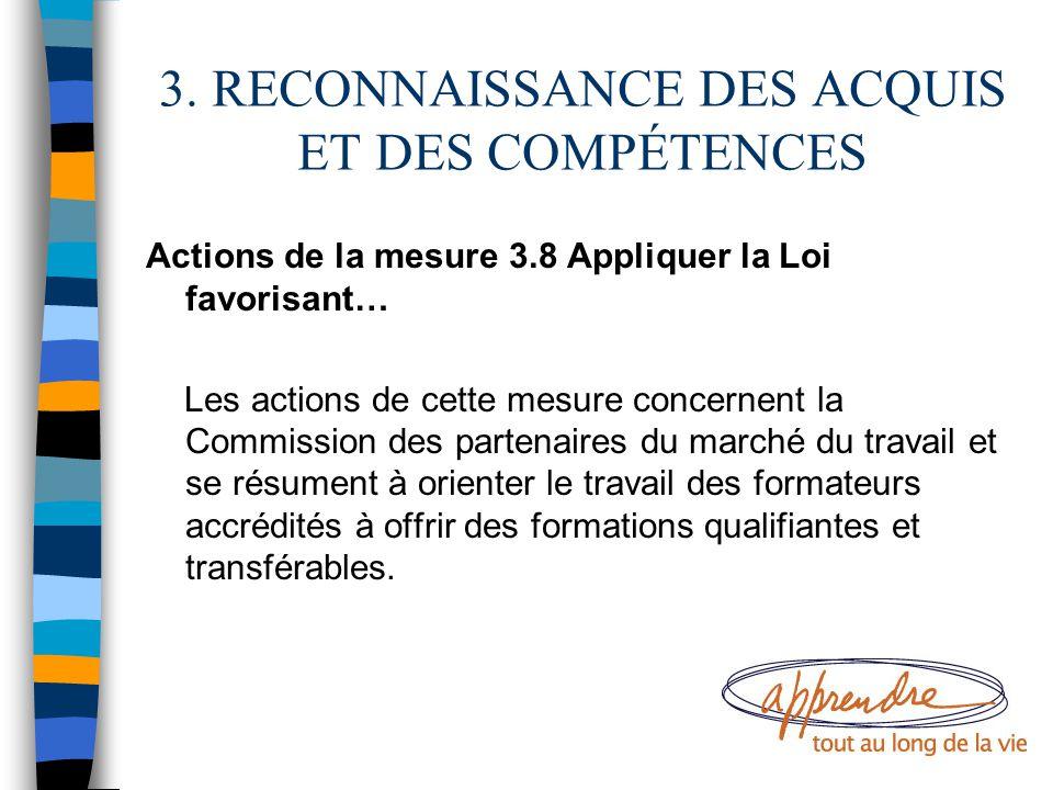 3. RECONNAISSANCE DES ACQUIS ET DES COMPÉTENCES Actions de la mesure 3.8 Appliquer la Loi favorisant… Les actions de cette mesure concernent la Commis