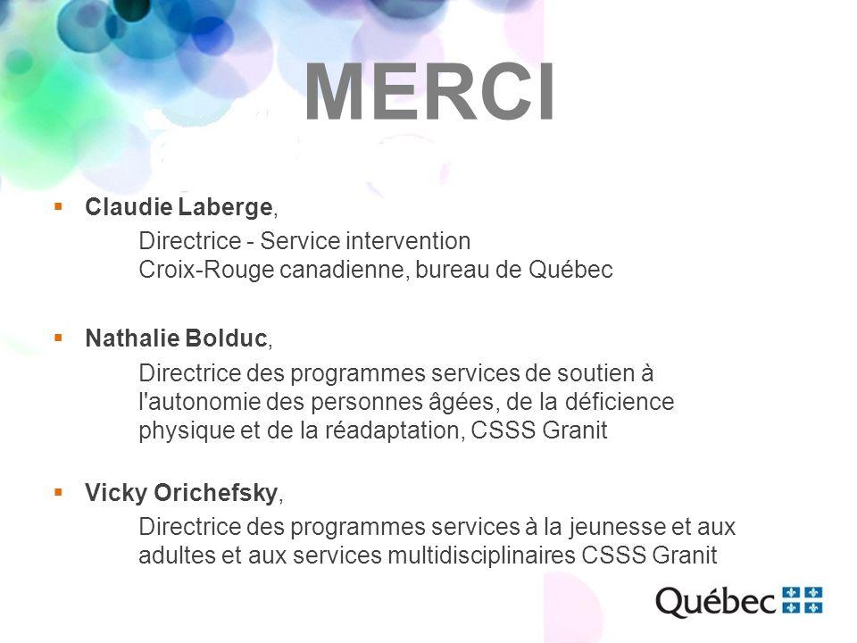 MERCI  Claudie Laberge, Directrice - Service intervention Croix-Rouge canadienne, bureau de Québec  Nathalie Bolduc, Directrice des programmes servi