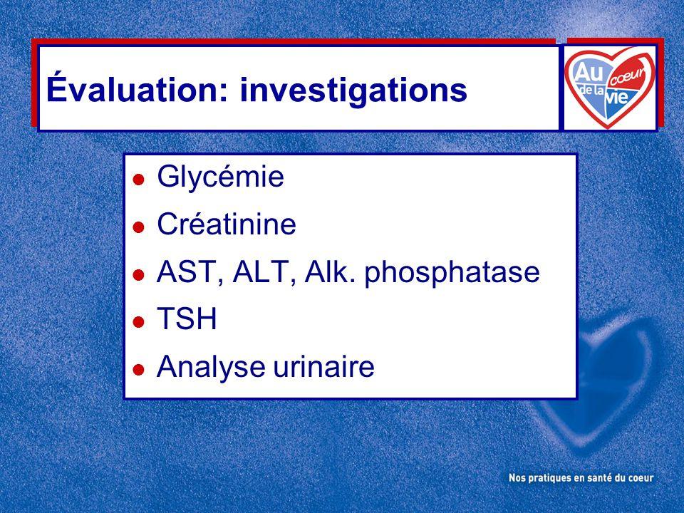 Évaluation: investigations l Glycémie l Créatinine l AST, ALT, Alk. phosphatase l TSH l Analyse urinaire