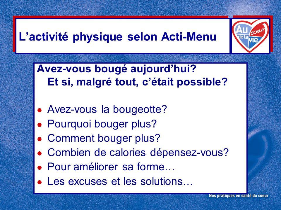 L'activité physique selon Acti-Menu Avez-vous bougé aujourd'hui? Et si, malgré tout, c'était possible? l Avez-vous la bougeotte? l Pourquoi bouger plu