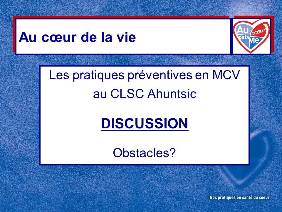 Au cœur de la vie Les pratiques préventives en MCV au CLSC Ahuntsic DISCUSSION Obstacles?