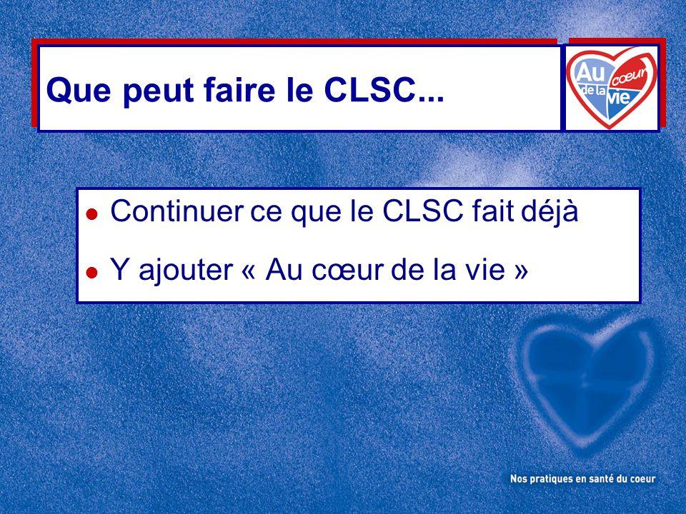 Que peut faire le CLSC... l Continuer ce que le CLSC fait déjà l Y ajouter « Au cœur de la vie »
