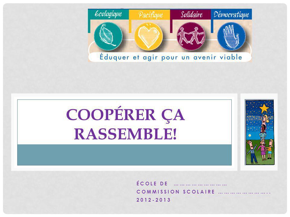 ÉCOLE DE ……………………… COMMISSION SCOLAIRE …………………….. 2012-2013 COOPÉRER ÇA RASSEMBLE!