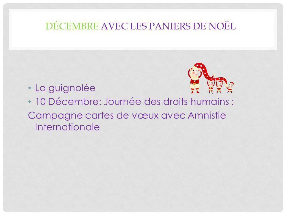 DÉCEMBRE AVEC LES PANIERS DE NOËL La guignolée 10 Décembre: Journée des droits humains : Campagne cartes de vœux avec Amnistie Internationale