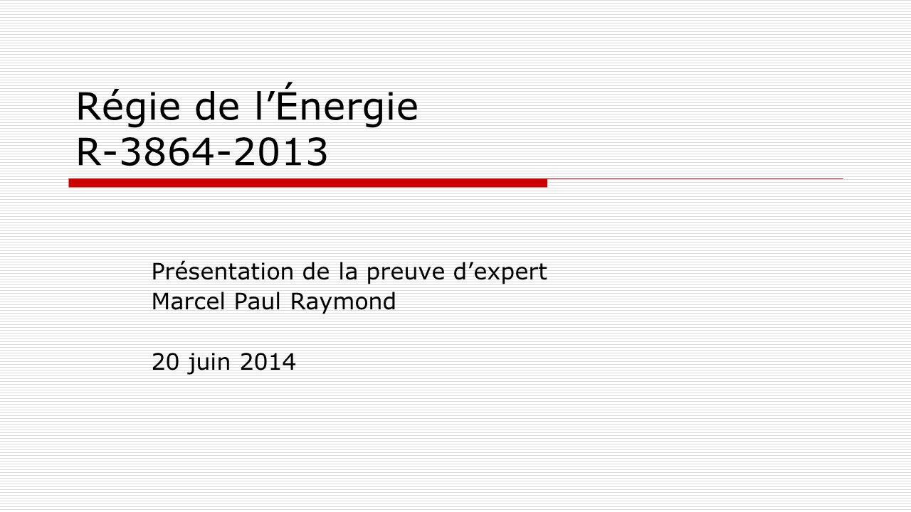 Régie de l'Énergie R-3864-2013 Présentation de la preuve d'expert Marcel Paul Raymond 20 juin 2014