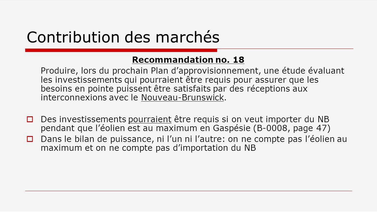 Contribution des marchés Recommandation no. 18 Produire, lors du prochain Plan d'approvisionnement, une étude évaluant les investissements qui pourrai