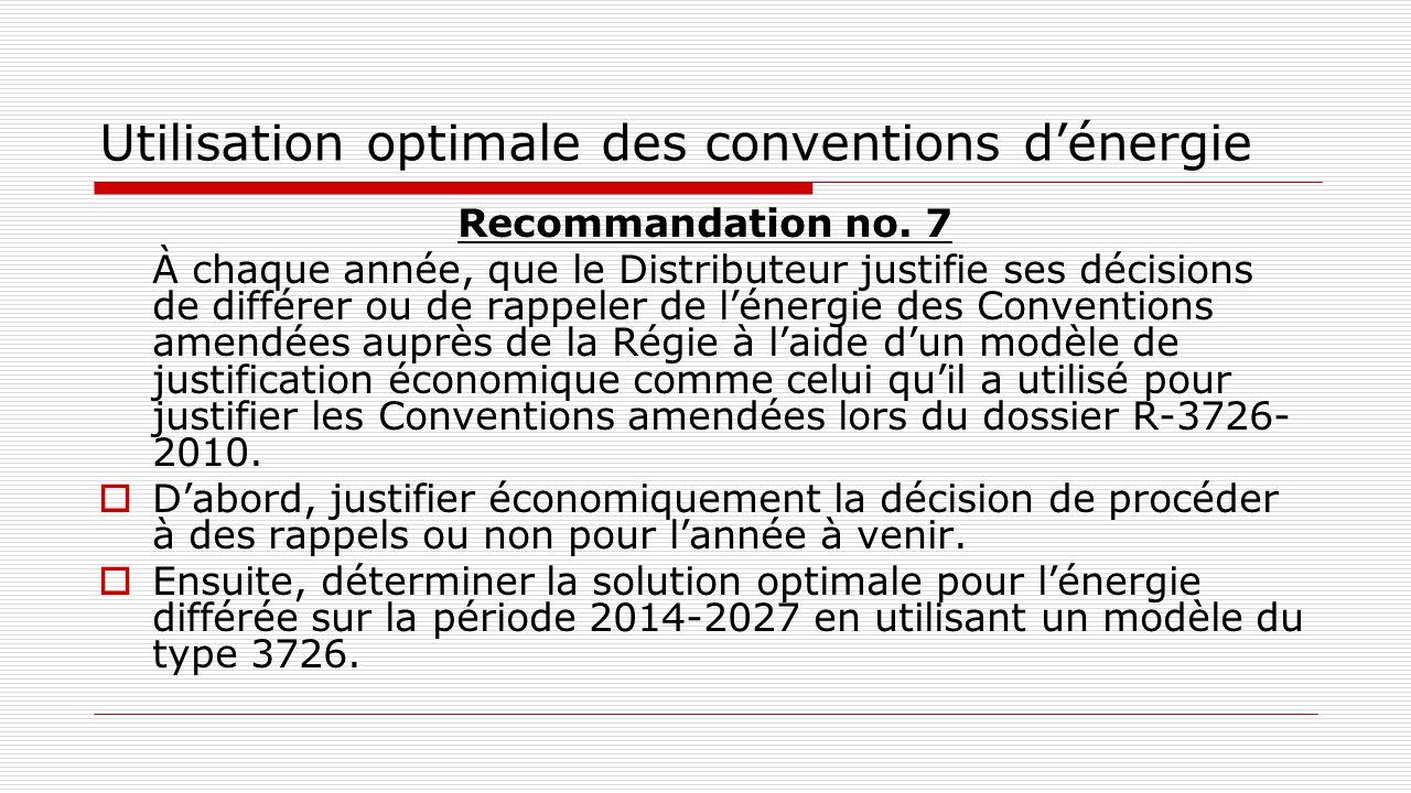 Utilisation optimale des conventions d'énergie Recommandation no. 7 À chaque année, que le Distributeur justifie ses décisions de différer ou de rappe