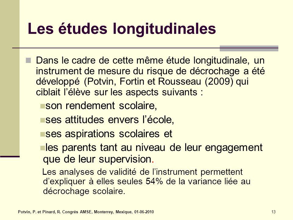 Les études longitudinales Dans le cadre de cette même étude longitudinale, un instrument de mesure du risque de décrochage a été développé (Potvin, Fo