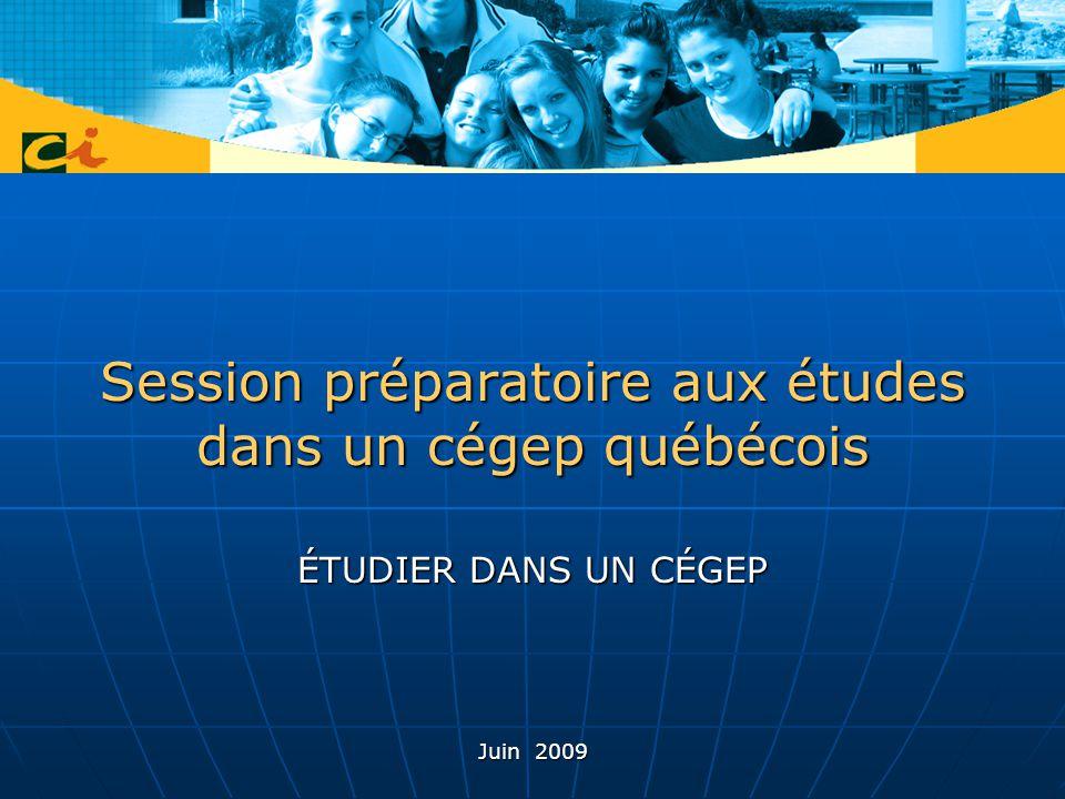 Session préparatoire aux études dans un cégep québécois ÉTUDIER DANS UN CÉGEP Juin 2009