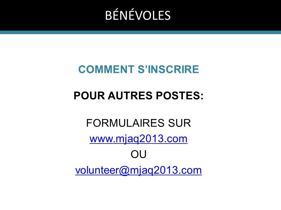 COMMENT S'INSCRIRE POUR AUTRES POSTES: FORMULAIRES SUR www.mjaq2013.com www.mjaq2013.com OU volunteer@mjaq2013.com BÉNÉVOLES
