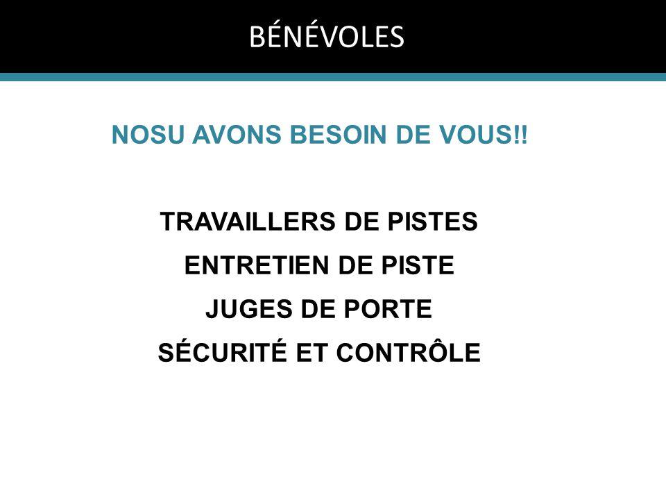 NOSU AVONS BESOIN DE VOUS!! TRAVAILLERS DE PISTES ENTRETIEN DE PISTE JUGES DE PORTE SÉCURITÉ ET CONTRÔLE BÉNÉVOLES