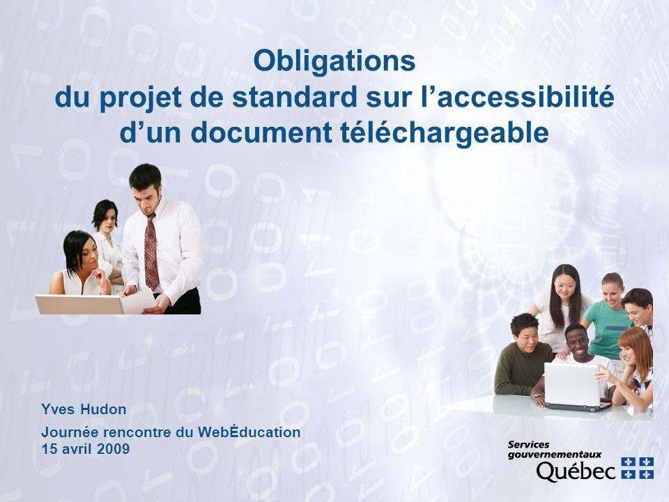 Yves Hudon Journée rencontre du WebÉducation 15 avril 2009 Obligations du projet de standard sur l'accessibilité d'un document téléchargeable