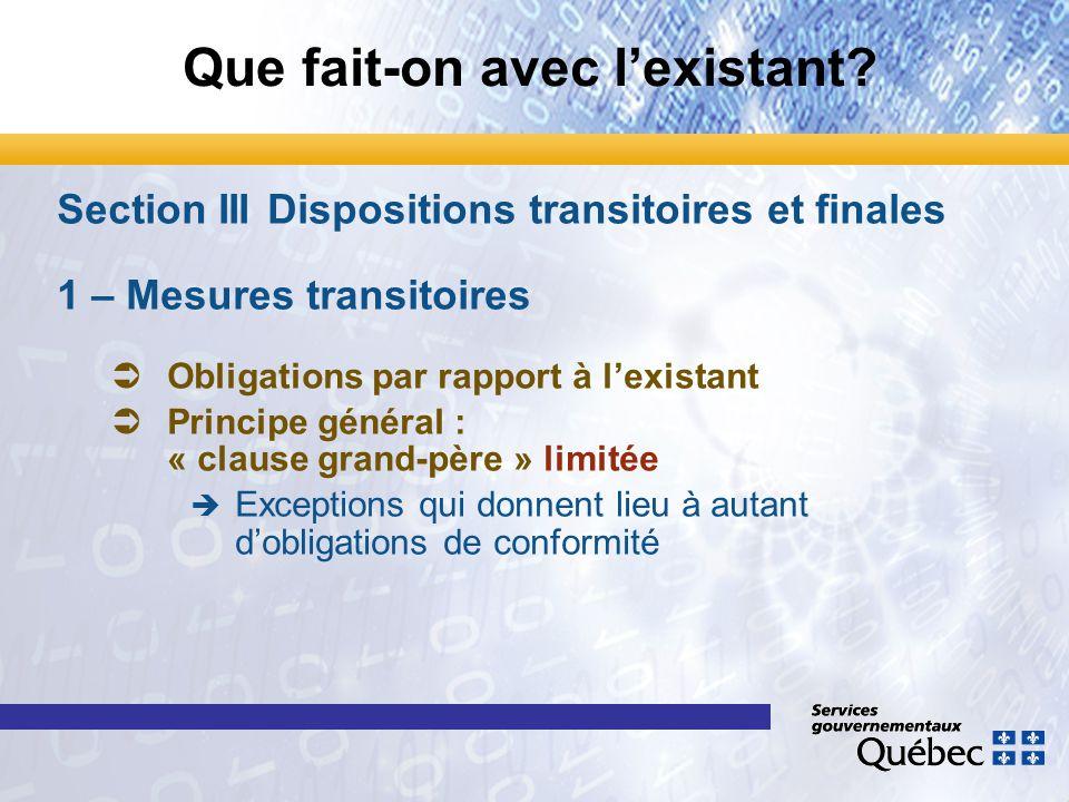 Que fait-on avec l'existant? Section III Dispositions transitoires et finales 1 – Mesures transitoires Ü ÜObligations par rapport à l'existant Ü ÜPrin