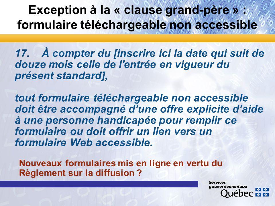 Exception à la « clause grand-père » : formulaire téléchargeable non accessible 17.À compter du [inscrire ici la date qui suit de douze mois celle de