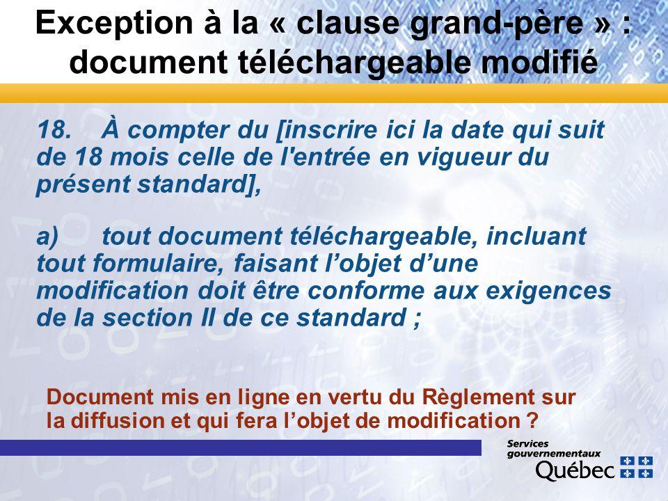 Exception à la « clause grand-père » : document téléchargeable modifié 18.À compter du [inscrire ici la date qui suit de 18 mois celle de l'entrée en