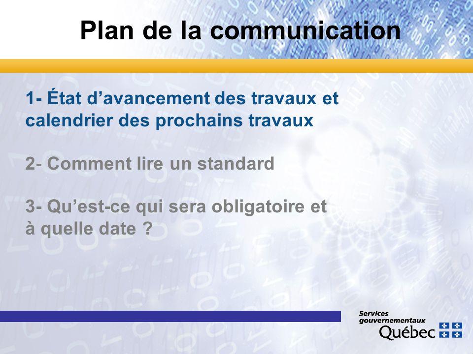 1- État d'avancement des travaux et calendrier des prochains travaux 2- Comment lire un standard 3- Qu'est-ce qui sera obligatoire et à quelle date ?