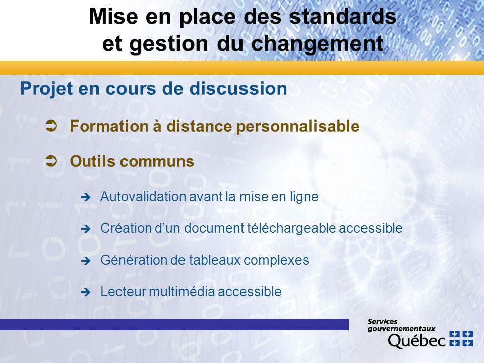 Mise en place des standards et gestion du changement Projet en cours de discussion ÜFormation à distance personnalisable ÜOutils communs è Autovalidat